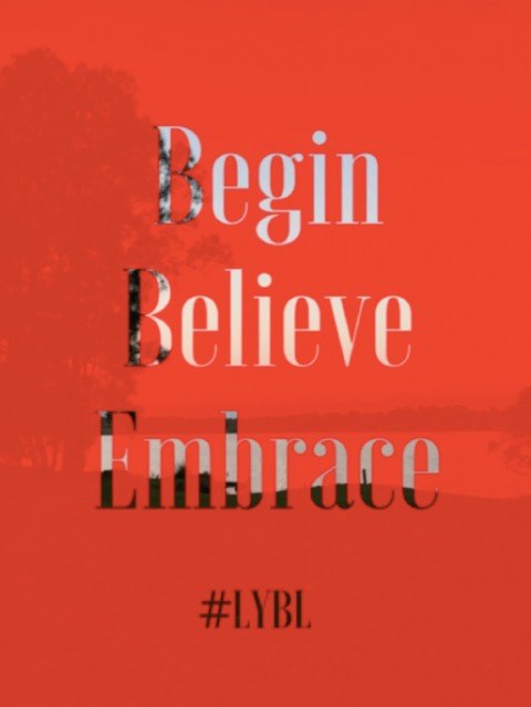 Begin.Believe.Embrace – LYBL